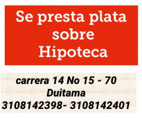 SE PRESTA PLATA SOBRE HIPOTECA: Tunja, Paipa, Duitama, Sogamoso
